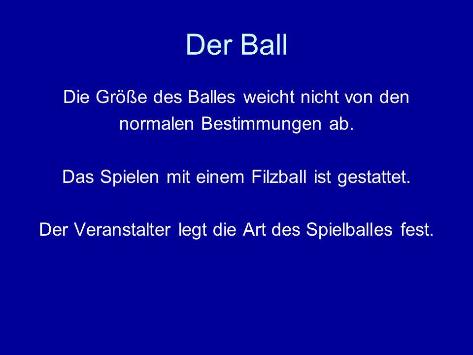Der Ball Die Größe des Balles weicht nicht von den normalen Bestimmungen ab.