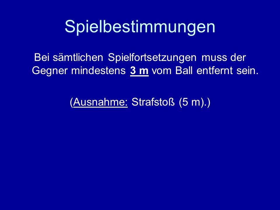 Bei sämtlichen Spielfortsetzungen muss der Gegner mindestens 3 m vom Ball entfernt sein.