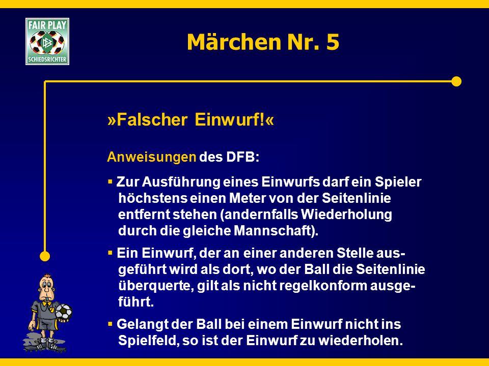 Märchen Nr. 5 »Falscher Einwurf!« Anweisungen des DFB:  Zur Ausführung eines Einwurfs darf ein Spieler höchstens einen Meter von der Seitenlinie entf