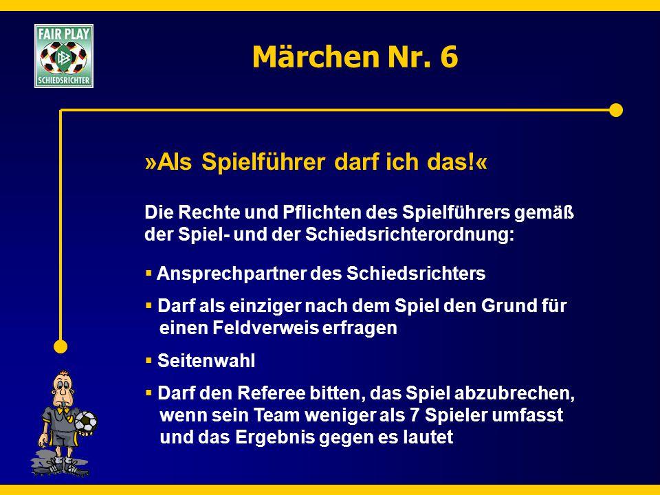 Märchen Nr. 6 »Als Spielführer darf ich das!« Die Rechte und Pflichten des Spielführers gemäß der Spiel- und der Schiedsrichterordnung:  Ansprechpart