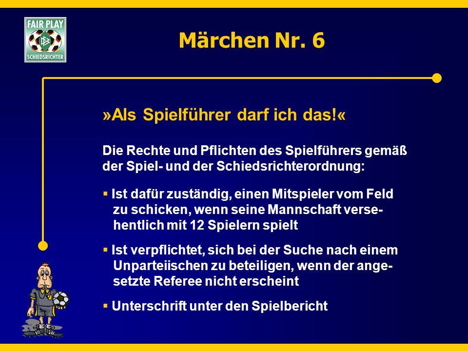 Märchen Nr. 6 »Als Spielführer darf ich das!« Die Rechte und Pflichten des Spielführers gemäß der Spiel- und der Schiedsrichterordnung:  Ist dafür zu