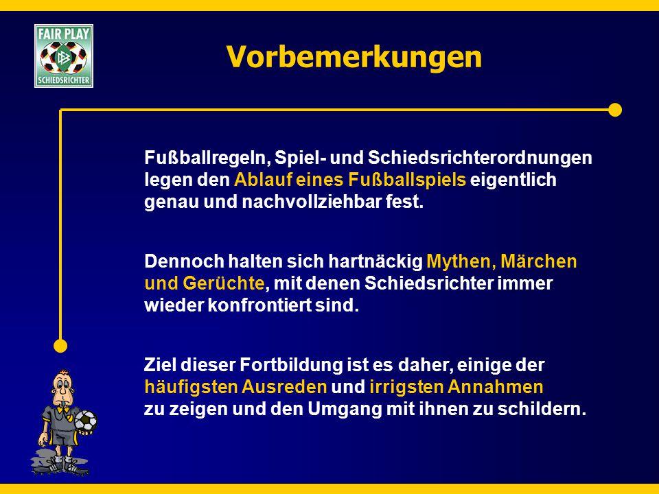 Vorbemerkungen Fußballregeln, Spiel- und Schiedsrichterordnungen legen den Ablauf eines Fußballspiels eigentlich genau und nachvollziehbar fest. Denno