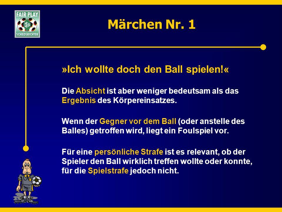 Märchen Nr. 1 »Ich wollte doch den Ball spielen!« Die Absicht ist aber weniger bedeutsam als das Ergebnis des Körpereinsatzes. Wenn der Gegner vor dem
