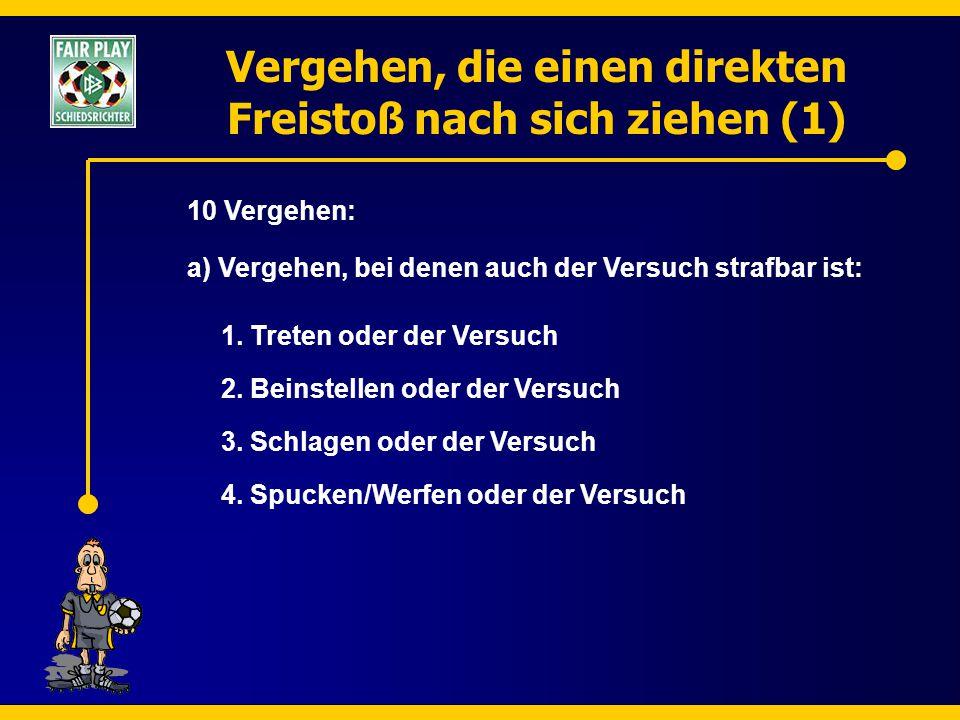 Vergehen, die einen direkten Freistoß nach sich ziehen (1) 10 Vergehen: a) Vergehen, bei denen auch der Versuch strafbar ist: 1. Treten oder der Versu