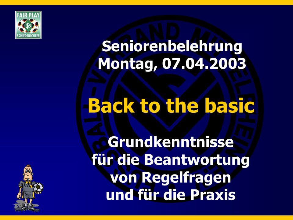 Seniorenbelehrung Montag, 07.04.2003 Back to the basic Grundkenntnisse für die Beantwortung von Regelfragen und für die Praxis