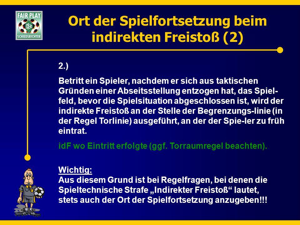 Ort der Spielfortsetzung beim indirekten Freistoß (2) 2.) Betritt ein Spieler, nachdem er sich aus taktischen Gründen einer Abseitsstellung entzogen h