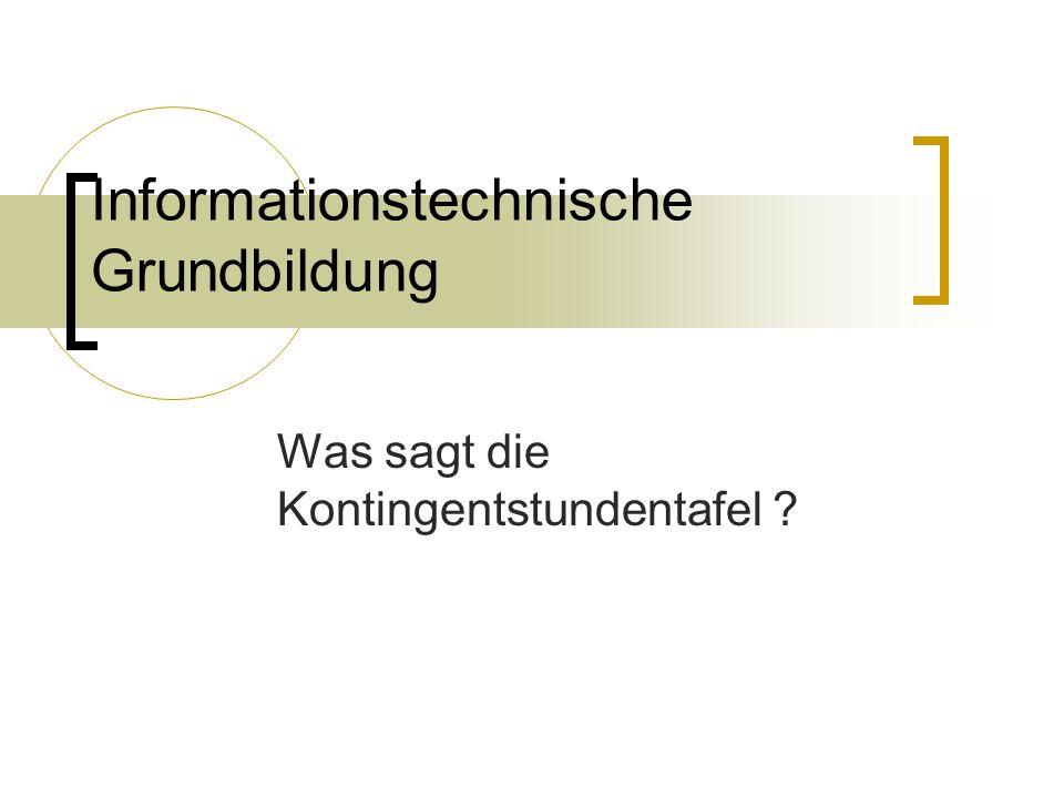 Informationstechnische Grundbildung Was sagt die Kontingentstundentafel ?