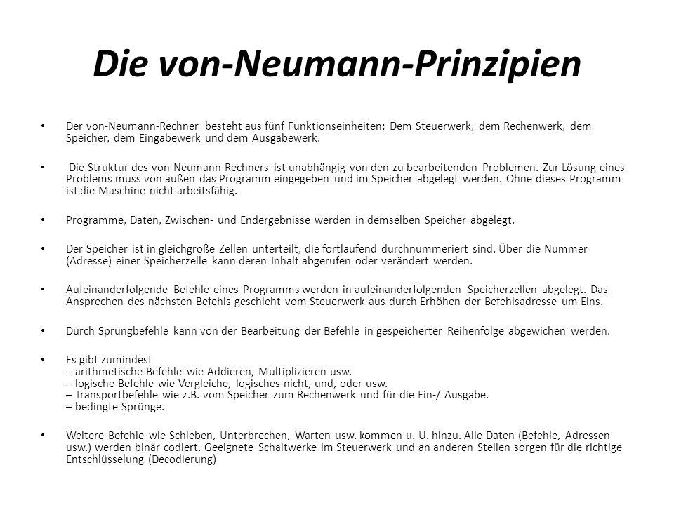 Die von-Neumann-Prinzipien Der von-Neumann-Rechner besteht aus fünf Funktionseinheiten: Dem Steuerwerk, dem Rechenwerk, dem Speicher, dem Eingabewerk und dem Ausgabewerk.