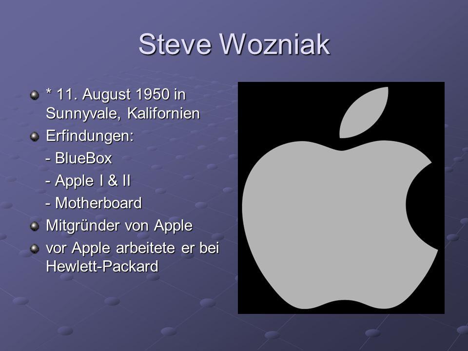 * 11. August 1950 in Sunnyvale, Kalifornien Erfindungen: - BlueBox - BlueBox - Apple I & II - Apple I & II - Motherboard - Motherboard Mitgründer von