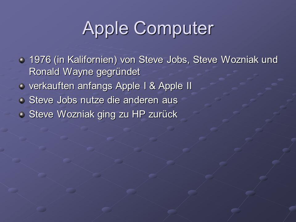 Apple Computer 1976 (in Kalifornien) von Steve Jobs, Steve Wozniak und Ronald Wayne gegründet verkauften anfangs Apple I & Apple II Steve Jobs nutze d