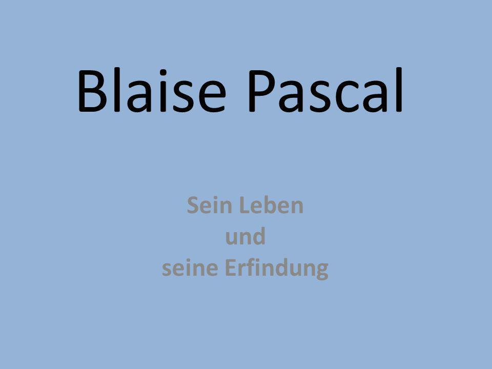 Blaise Pascal Sein Leben und seine Erfindung