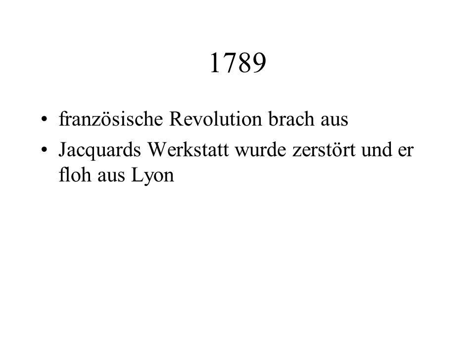 1789 französische Revolution brach aus Jacquards Werkstatt wurde zerstört und er floh aus Lyon