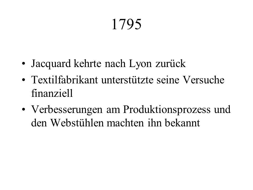 1795 Jacquard kehrte nach Lyon zurück Textilfabrikant unterstützte seine Versuche finanziell Verbesserungen am Produktionsprozess und den Webstühlen m