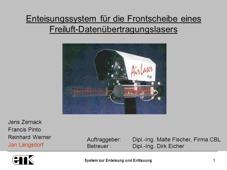 System zur Enteisung und Enttauung 1 Enteisungssystem für die Frontscheibe eines Freiluft-Datenübertragungslasers Auftraggeber: Dipl.-Ing. Malte Fisch