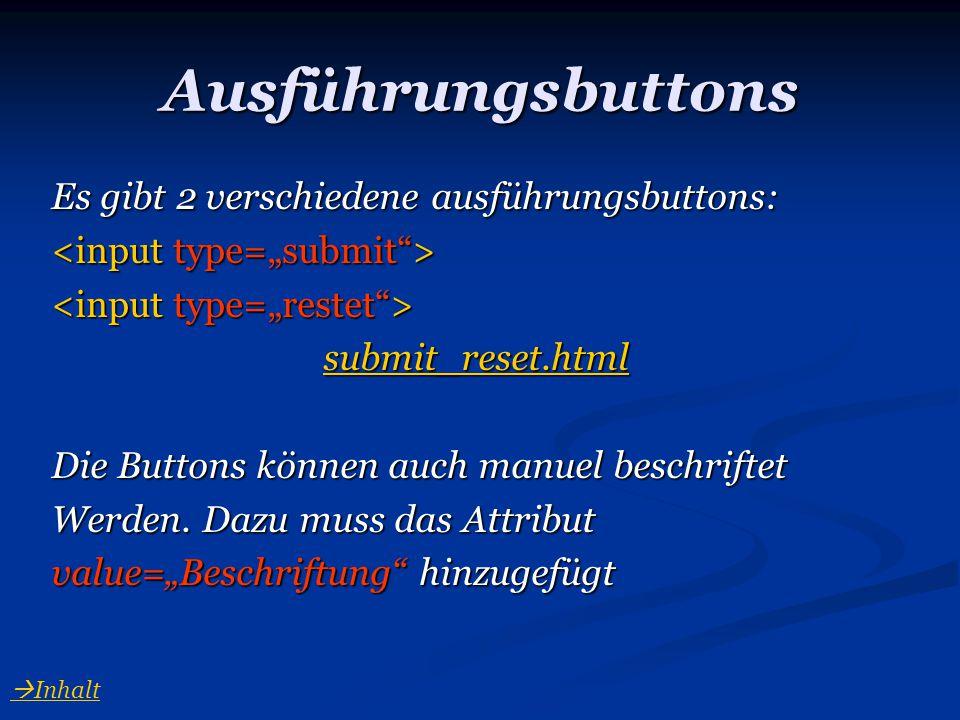 Ausführungsbuttons Es gibt 2 verschiedene ausführungsbuttons: submit_reset.html Die Buttons können auch manuel beschriftet Werden. Dazu muss das Attri