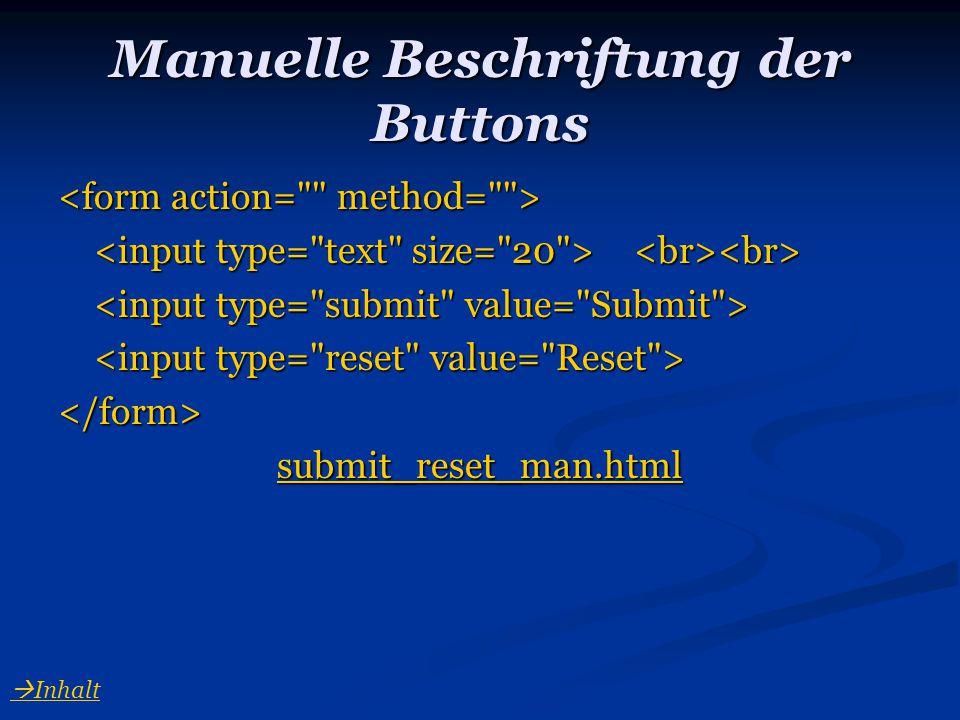 Manuelle Beschriftung der Buttons </form> submit_reset_man.html  Inhalt