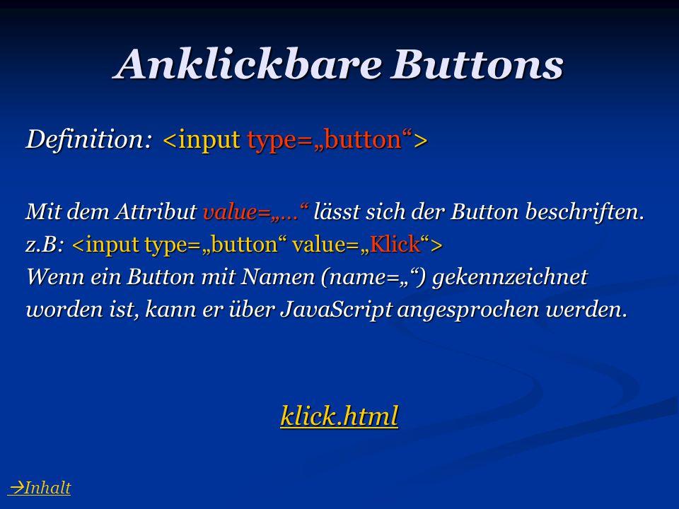 """Anklickbare Buttons Definition: Definition: Mit dem Attribut value=""""…"""" lässt sich der Button beschriften. z.B: z.B: Wenn ein Button mit Namen (name="""""""""""