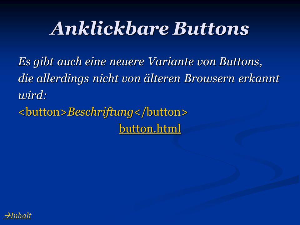 Anklickbare Buttons Es gibt auch eine neuere Variante von Buttons, die allerdings nicht von älteren Browsern erkannt wird: Beschriftung Beschriftung b