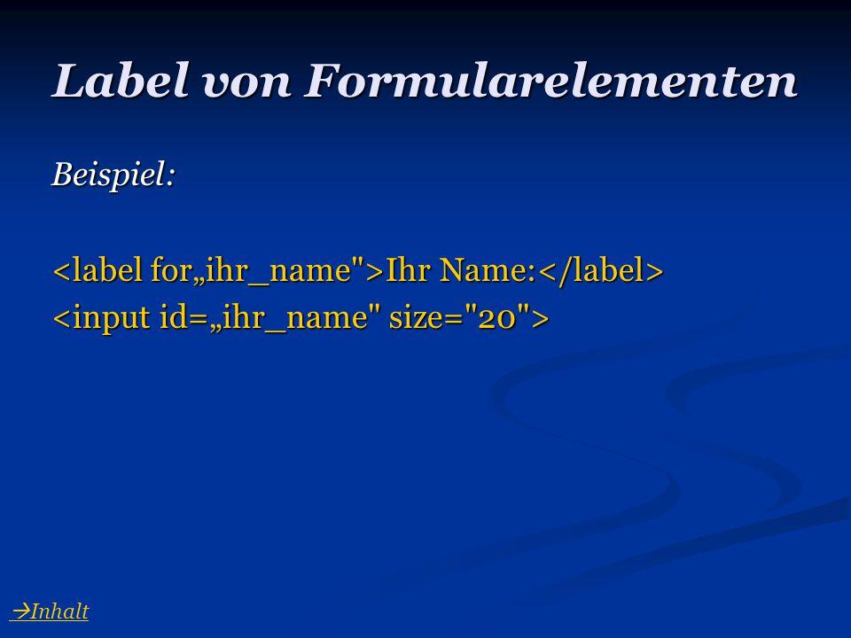 Label von Formularelementen Beispiel: Ihr Name: Ihr Name:  Inhalt