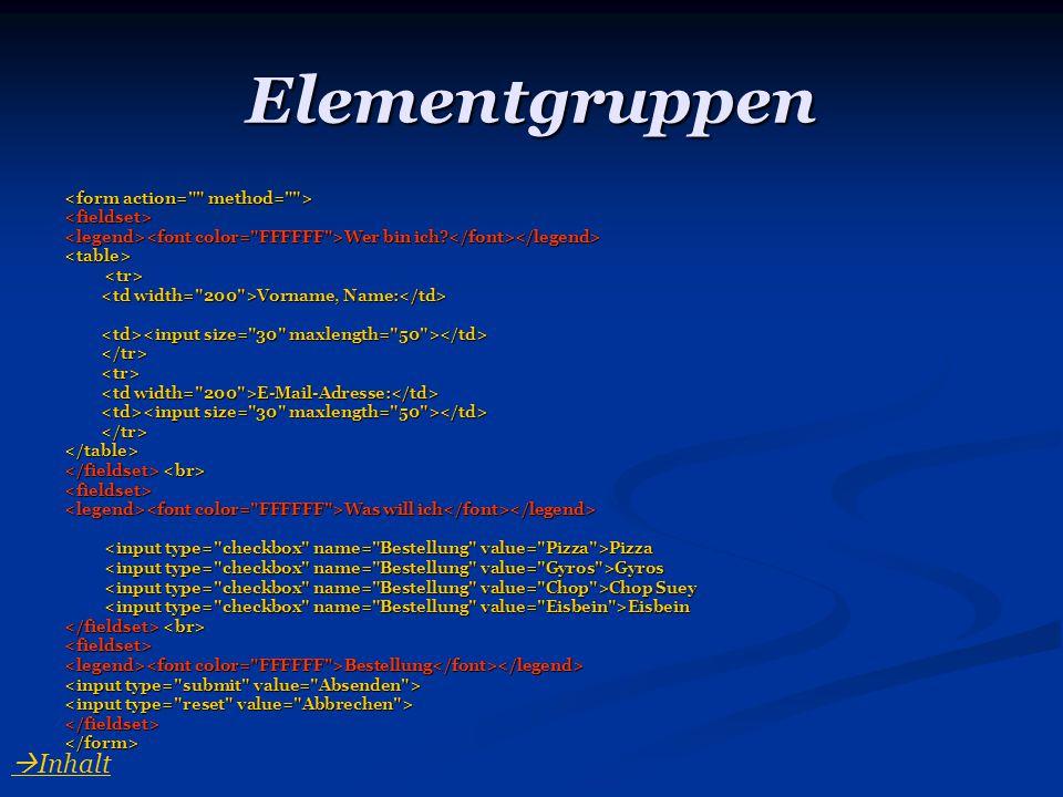 Elementgruppen <fieldset> Wer bin ich? Wer bin ich? <table><tr> Vorname, Name: Vorname, Name: E-Mail-Adresse: E-Mail-Adresse: </table> <fieldset> Was