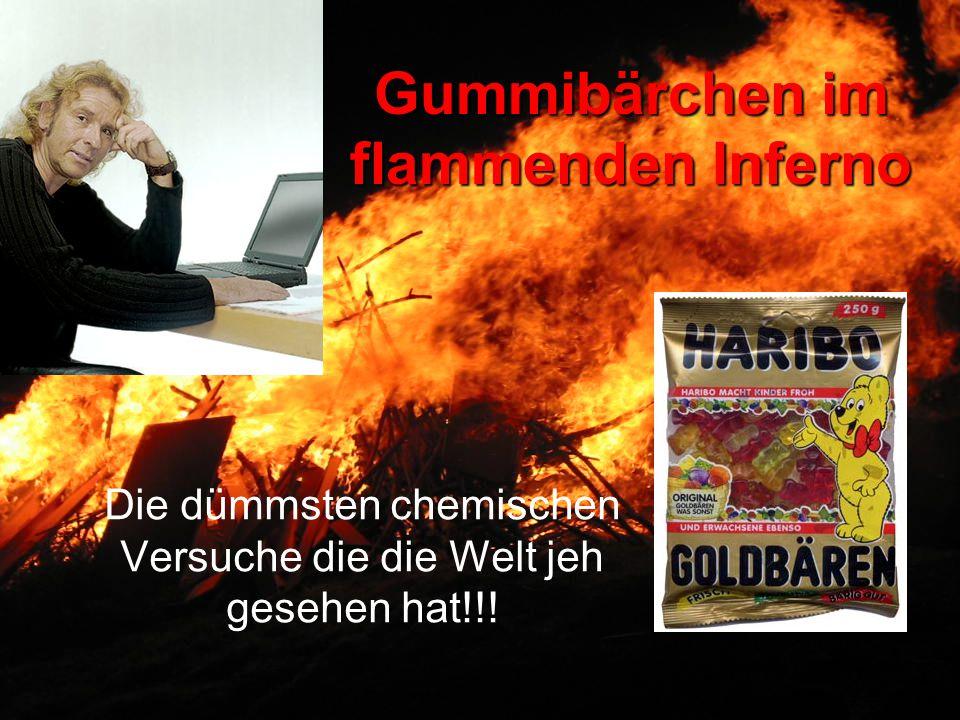 Gummibärchen im flammenden Inferno Die dümmsten chemischen Versuche die die Welt jeh gesehen hat!!!