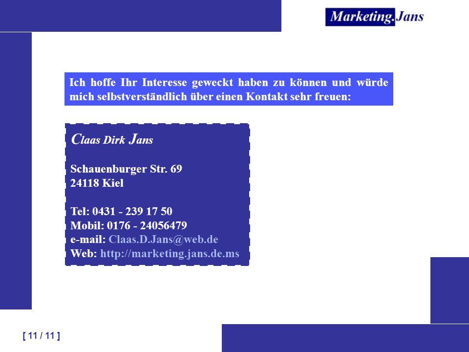 [ 11 / 11 ] Ich hoffe Ihr Interesse geweckt haben zu können und würde mich selbstverständlich über einen Kontakt sehr freuen: C laas Dirk J ans Schauenburger Str.