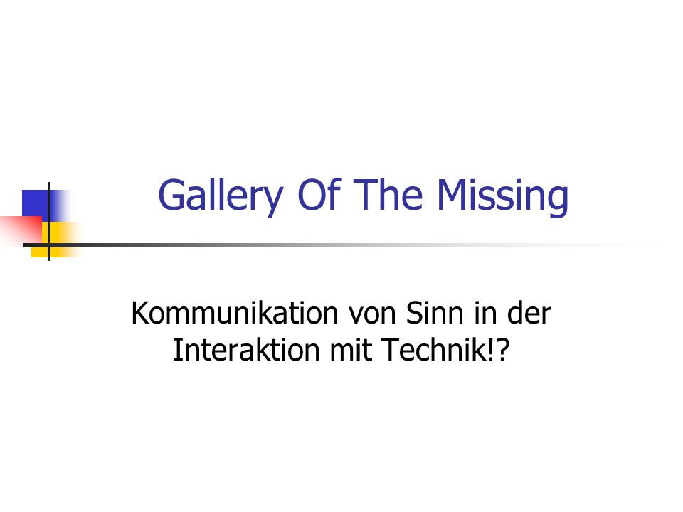 Gallery Of The Missing Kommunikation von Sinn in der Interaktion mit Technik!