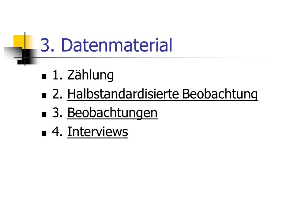 3.Datenmaterial 1. Zählung 2. Halbstandardisierte BeobachtungHalbstandardisierte Beobachtung 3.