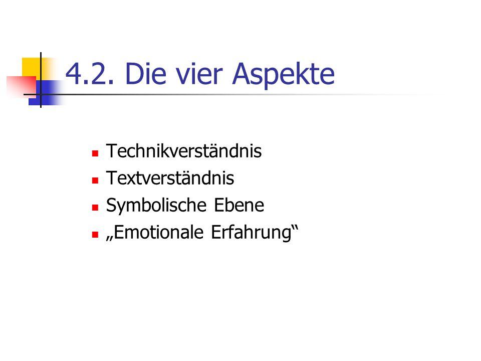 """4.2. Die vier Aspekte Technikverständnis Textverständnis Symbolische Ebene """"Emotionale Erfahrung"""