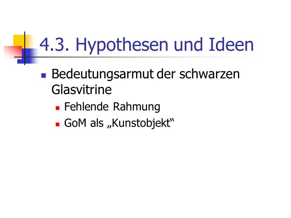 """4.3. Hypothesen und Ideen Bedeutungsarmut der schwarzen Glasvitrine Fehlende Rahmung GoM als """"Kunstobjekt"""""""