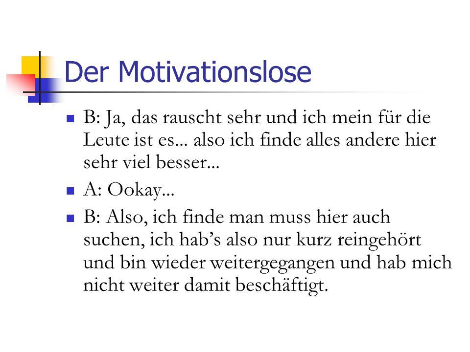 Der Motivationslose B: Ja, das rauscht sehr und ich mein für die Leute ist es...