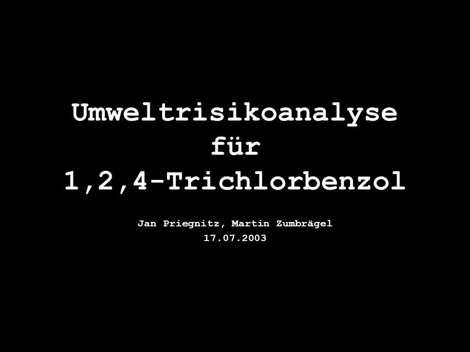 Umweltrisikoanalyse für 1,2,4-Trichlorbenzol Jan Priegnitz, Martin Zumbrägel 17.07.2003