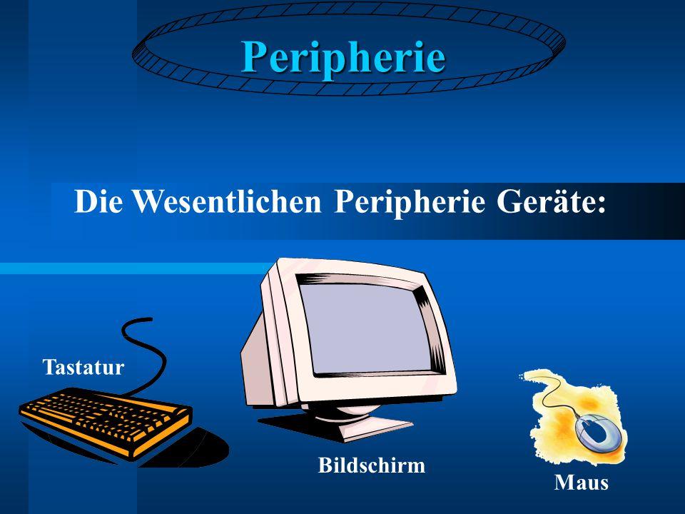 Peripherie Die Wesentlichen Peripherie Geräte: Bildschirm Tastatur Maus