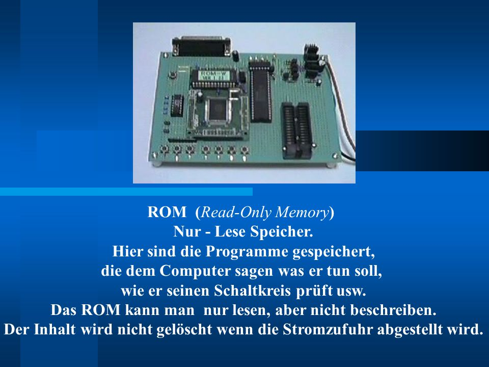 ROM (Read-Only Memory) Nur - Lese Speicher.