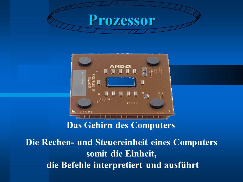 Prozessor Die Rechen- und Steuereinheit eines Computers somit die Einheit, die Befehle interpretiert und ausführt Das Gehirn des Computers