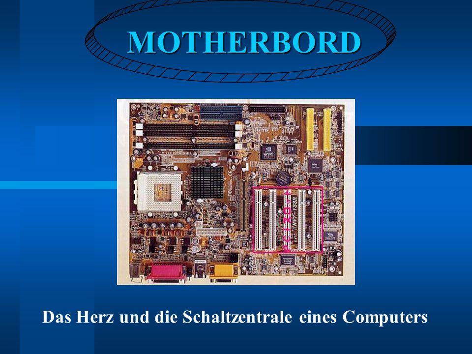 MOTHERBORD MOTHERBORD Das Herz und die Schaltzentrale eines Computers