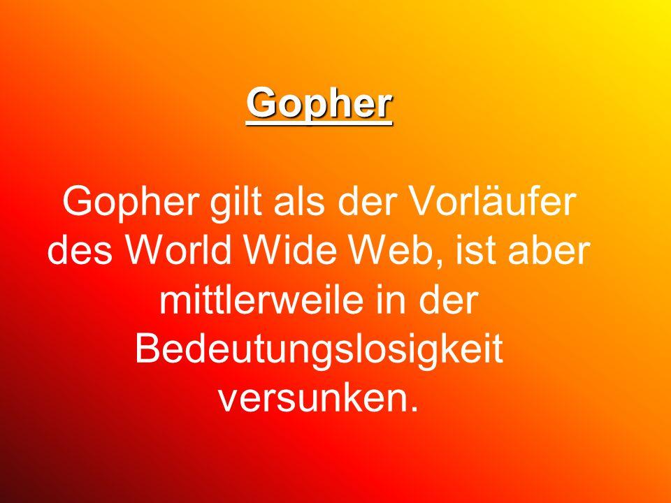 Gopher Gopher Gopher gilt als der Vorläufer des World Wide Web, ist aber mittlerweile in der Bedeutungslosigkeit versunken.