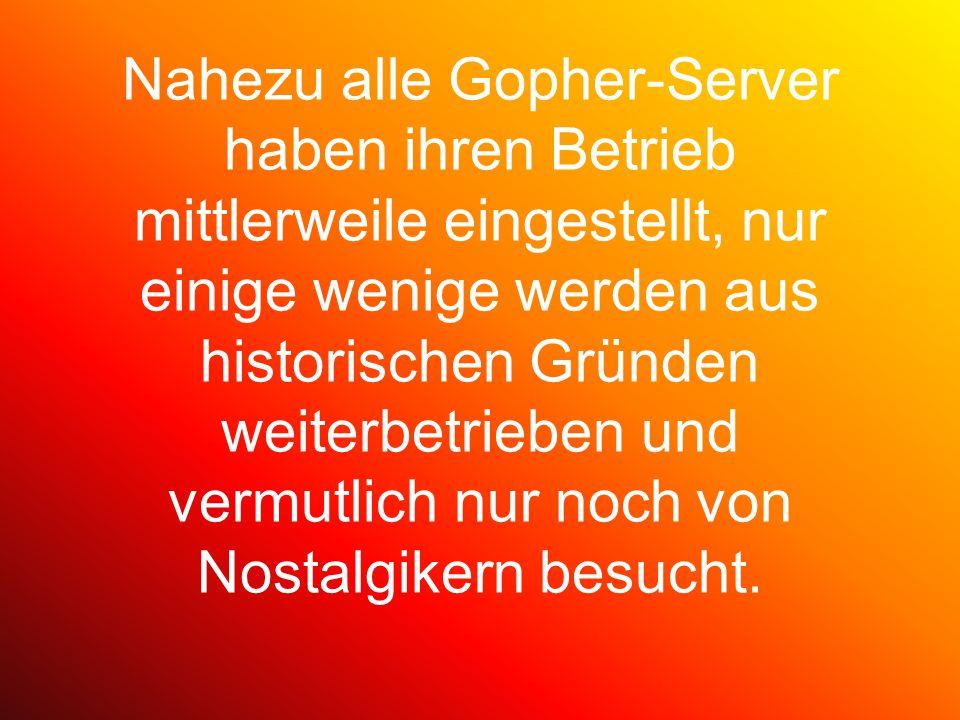 Nahezu alle Gopher-Server haben ihren Betrieb mittlerweile eingestellt, nur einige wenige werden aus historischen Gründen weiterbetrieben und vermutli