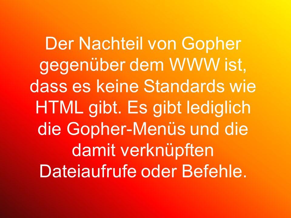 Der Nachteil von Gopher gegenüber dem WWW ist, dass es keine Standards wie HTML gibt. Es gibt lediglich die Gopher-Menüs und die damit verknüpften Dat