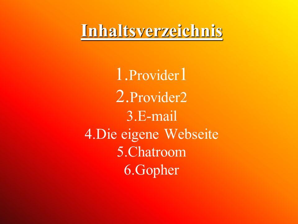 Inhaltsverzeichnis Inhaltsverzeichnis 1. Provider 1 2. Provider2 3.E-mail 4.Die eigene Webseite 5.Chatroom 6.Gopher