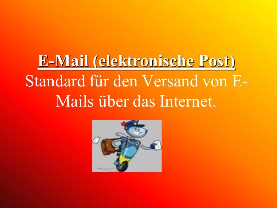 E-Mail (elektronische Post) E-Mail (elektronische Post) Standard für den Versand von E- Mails über das Internet.