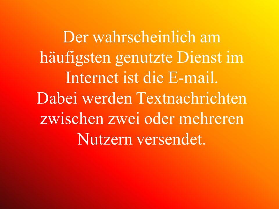 Der wahrscheinlich am häufigsten genutzte Dienst im Internet ist die E-mail. Dabei werden Textnachrichten zwischen zwei oder mehreren Nutzern versende
