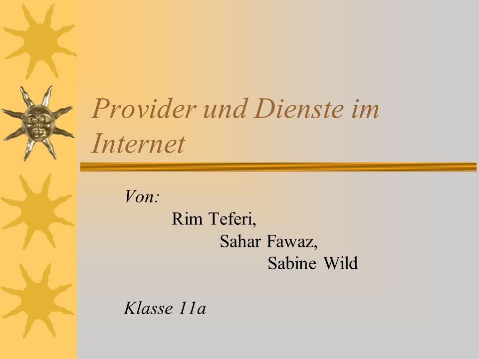 Provider und Dienste im Internet Von: Rim Teferi, Sahar Fawaz, Sabine Wild Klasse 11a