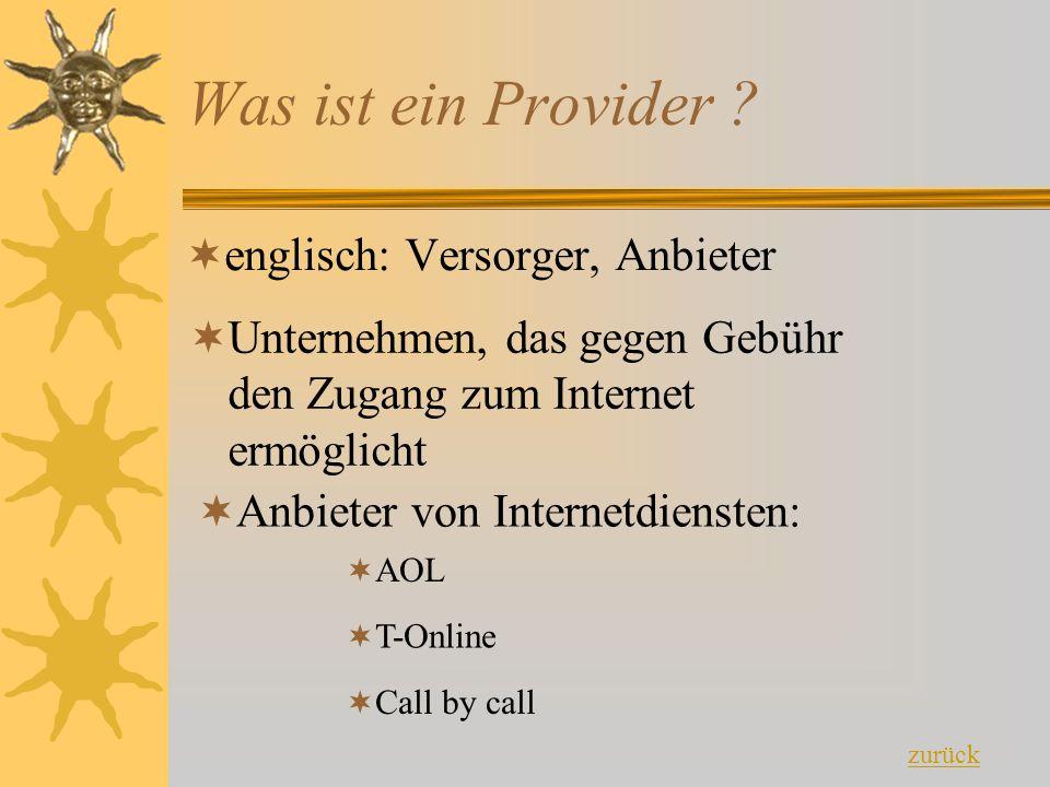 Was ist ein Provider ?  englisch: Versorger, Anbieter  Unternehmen, das gegen Gebühr den Zugang zum Internet ermöglicht  Anbieter von Internetdiens
