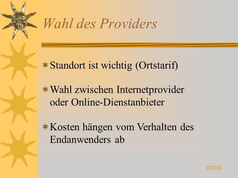 Wahl des Providers  Standort ist wichtig (Ortstarif)  Wahl zwischen Internetprovider oder Online-Dienstanbieter  Kosten hängen vom Verhalten des En