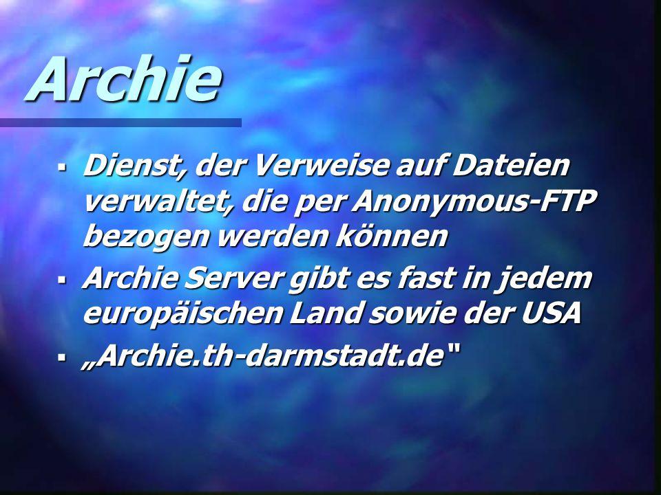 """Archie  Dienst, der Verweise auf Dateien verwaltet, die per Anonymous-FTP bezogen werden können  Archie Server gibt es fast in jedem europäischen Land sowie der USA  """"Archie.th-darmstadt.de"""