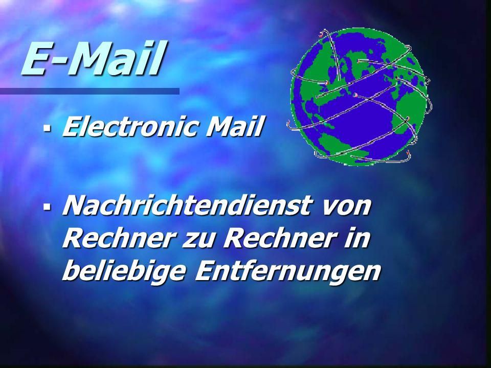 E-Mail  Electronic Mail  Nachrichtendienst von Rechner zu Rechner in beliebige Entfernungen
