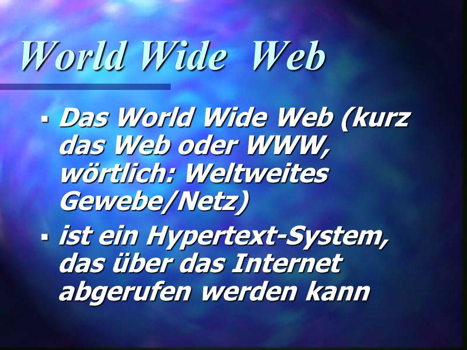 World Wide Web  Das World Wide Web (kurz das Web oder WWW, wörtlich: Weltweites Gewebe/Netz)  ist ein Hypertext-System, das über das Internet abgerufen werden kann