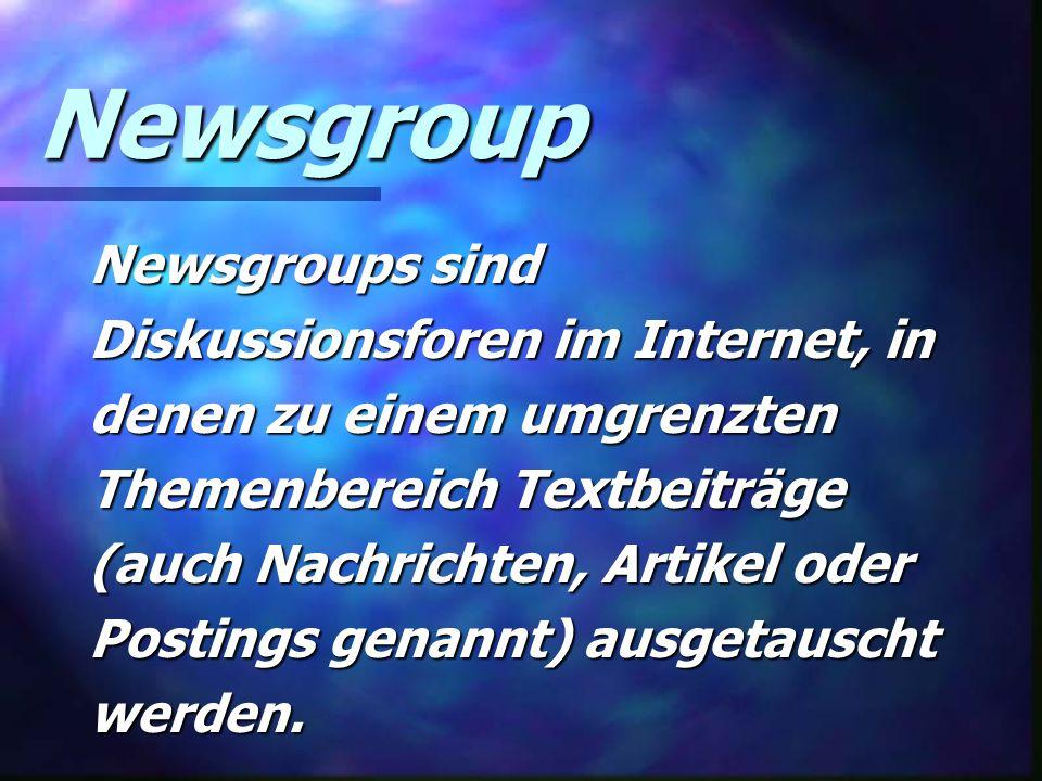 Newsgroup Newsgroups sind Diskussionsforen im Internet, in denen zu einem umgrenzten Themenbereich Textbeiträge (auch Nachrichten, Artikel oder Postings genannt) ausgetauscht werden.