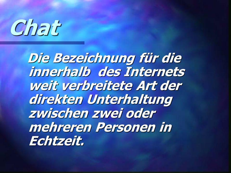 Chat Die Bezeichnung für die innerhalb des Internets weit verbreitete Art der direkten Unterhaltung zwischen zwei oder mehreren Personen in Echtzeit.